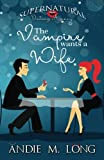 The Vampire wants a Wife (Supernatural Dating Agency) (Volume 1)