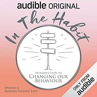Ep. 6: Making Change Last (In the Habit: Introduction to Changing our Behaviour) cover art