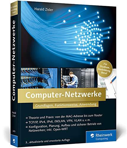 Computer-Netzwerke: Grundlagen, Funktionsweise, Anwendung (Galileo Computing)