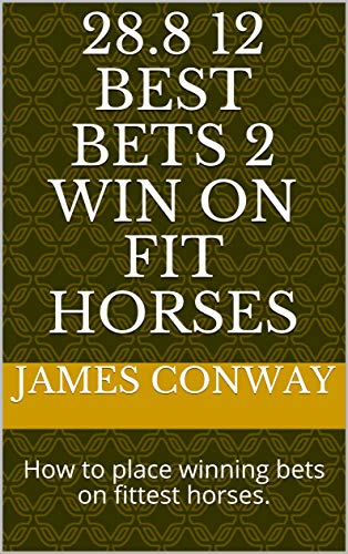 28.8 12 BEST BETS 2 Win On Fit Horses: How to place winning bets on fittest horses. (English Edition)