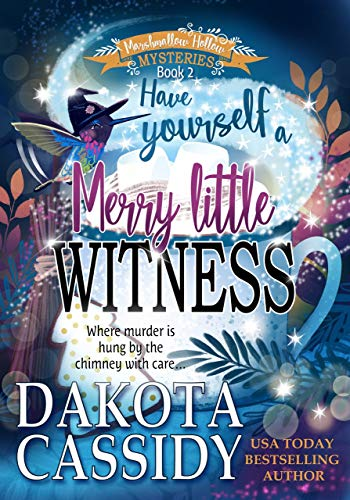 Have Yourself a Merry Little Witness (Marshmallow Hollow Book 2) by [Dakota  Cassidy, Dakota Cassidy]