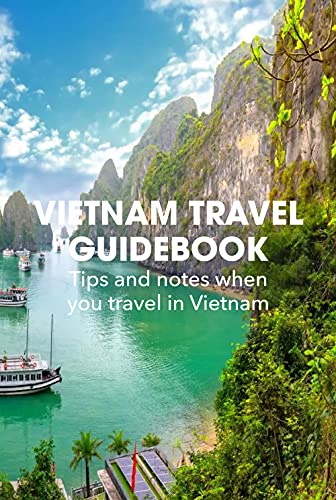 Vietnam Travel Guidebook: Tips and notes when you travel in Vietnam: Vietnam Travel Guidebook (English Edition)
