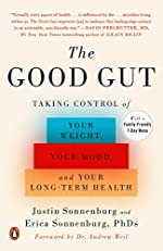 The Good Gut - Taking Control of Your Weight, Your Mood, and Your Long-term Health de Justin Sonnenburg