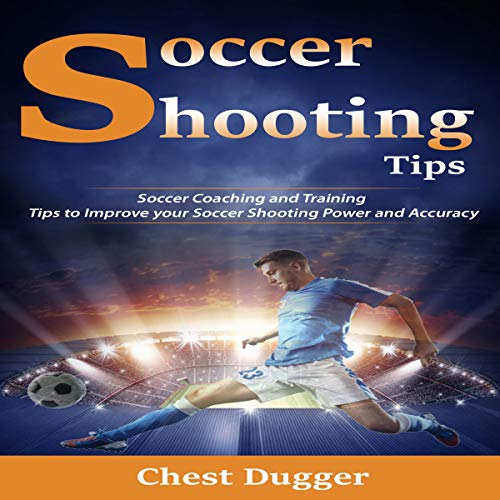 Soccer Shooting Drills: Tips and Drills to Improve Your Shooting In Soccer cover art