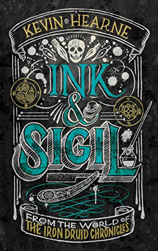 Ink & Sigil: From the world of The Iron Druid Chronicles by [Kevin Hearne]