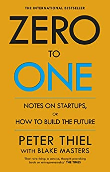 Zero to One: Notes on Start Ups, or How to Build the Future by [Blake Masters, Peter Thiel]