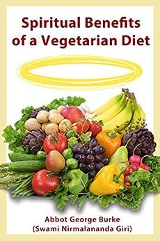 Spiritual Benefits of a Vegetarian Diet by [Abbot George Burke (Swami Nirmalananda Giri)]