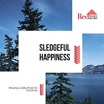 Sledgeful Happiness - Relaxing Lullaby Music For Christmas