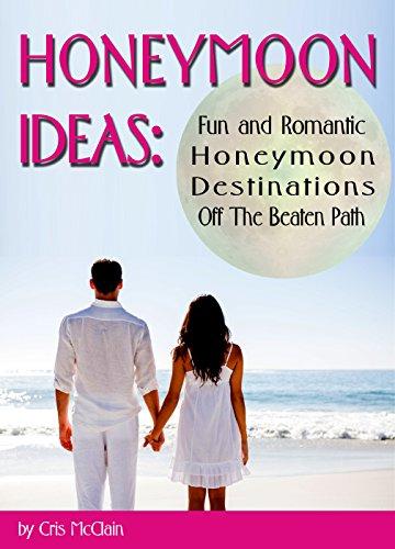 Couverture du livre Honeymoon Ideas: Fun and Romantic Honeymoon Destinations Off The Beaten Path (English Edition)