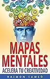 Mapas Mentales: Acelera tu creatividad (Escribe tu propio libro y que se venda)