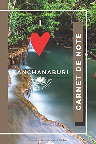 Carnet de Note I love KANCHANABURI: NoteBook ligné sur le thème de la Thaïlande | KANCHANABURI | Carnet de note avec pages lignés Cahier de note de ... | 150 pages à remplir | Erawan waterfall