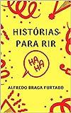 Histórias Para Rir (Crônicas) (Portuguese Edition)