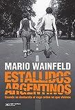 Estallidos argentinos: Cuando se desbarata el vago orden en que vivimos...