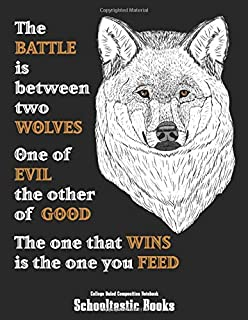 The Battle Is Between Two Wolves One of Evil The Other of Good The One That Wins Is The One You Feed College Ruled Composi...