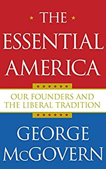 The Essential America: Our Founders and the Liberal Tradition by [George McGovern]