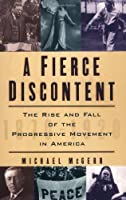 A Fierce Discontent: The Rise and Fall of the Progressive Movement in America, 1870-1920 by Michael McGerr(2005-07-07)