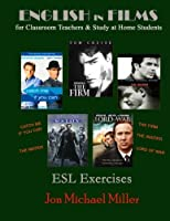 English in Films for Classroom Teachers and Study at Home Students: Catch Me If You Can, the Matrix, the Firm, the Insider, Lord of War: ESL Exercises