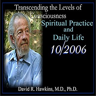 Transcending the Levels of Consciousness Series: Spiritual Practice and Daily Life                   Auteur(s):                                                                                                                                 David R. Hawkins                               Narrateur(s):                                                                                                                                 David R. Hawkins                      Durée: 4 h et 30 min     3 évaluations     Au global 5,0