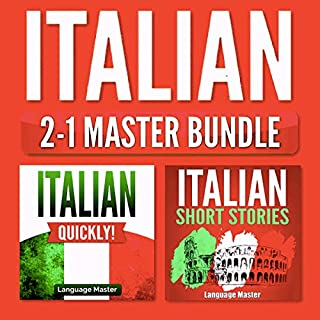 Italian 2-1 Master Bundle: Italian Quickly! + Italian Short Stories     Learn Italian with the 2 Most Powerful and Effective Language Learning Methods for Beginners              By:                                                                                                                                 Language Master                               Narrated by:                                                                                                                                 Annalisa Giolo Dunker                      Length: 5 hrs and 29 mins     Not rated yet     Overall 0.0