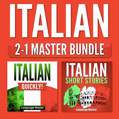 Italian 2-1 Master Bundle: Italian Quickly! + Italian Short Stories audiobook cover art