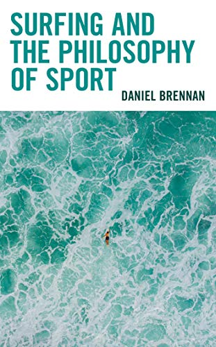 Surfing and the Philosophy of Sport (Studies in Philosophy of Sport)