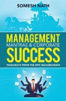 Management Mantras & Corporate Success: Takeaways from THE EPIC MAHABARATA