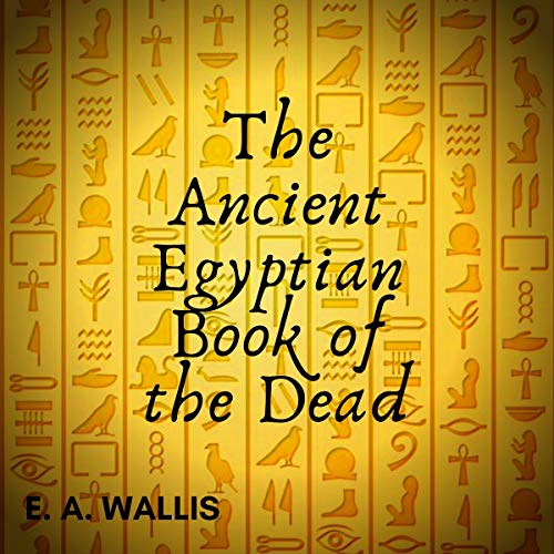The Ancient Egyptian Book of the Dead Audiobook By E.A. Wallis Budge cover art