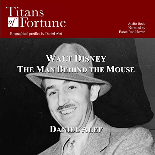 Walt Disney: The Man behind the Mouse                   By:                                                                                                                                 Daniel Alef                               Narrated by:                                                                                                                                 Baron Ron Herron                      Length: 12 mins     5 ratings     Overall 3.6