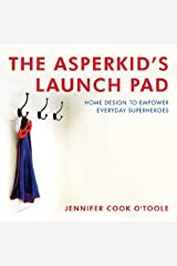 The Asperkid's Launch Pad: Home Design to Empower Everyday Superheroes Kindle Edition