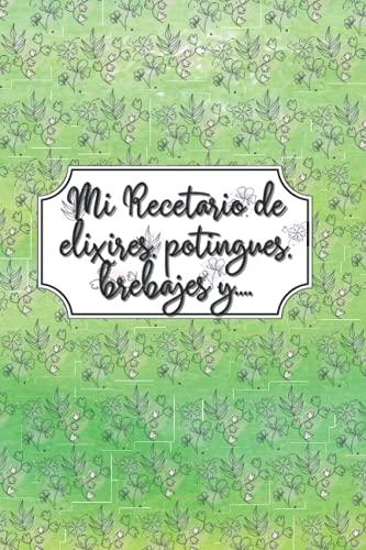 Mi Recetario de Elixires, Potingues, Brebajes y....: Cuaderno de Recetas