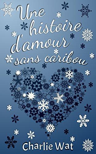 Book's Cover of Une histoire d'amour sans caribou Format Kindle