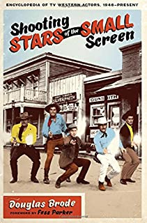 Shooting Stars of the Small Screen: Encyclopedia of TV Western Actors, 1946–Present
