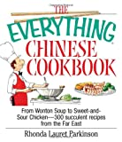 The Everything Chinese Cookbook: From Wonton Soup to Sweet and Sour Chicken-300 Succulent Recipes...