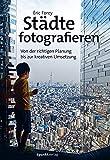 Städte fotografieren: Von der richtigen Planung bis zur kreativen Umsetzung