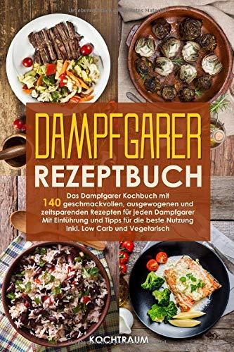 Dampfgarer Rezeptbuch-Das Dampfgarer Kochbuch mit 140 geschmackvollen, ausgewogenen und zeitsparenden Rezepten für jeden Dampfgarer-Mit Einführung und Tipps für die beste Nutzung!