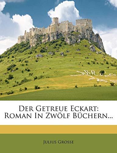 Grosse, J: Getreue Eckart: Roman In Zwölf Büchern...
