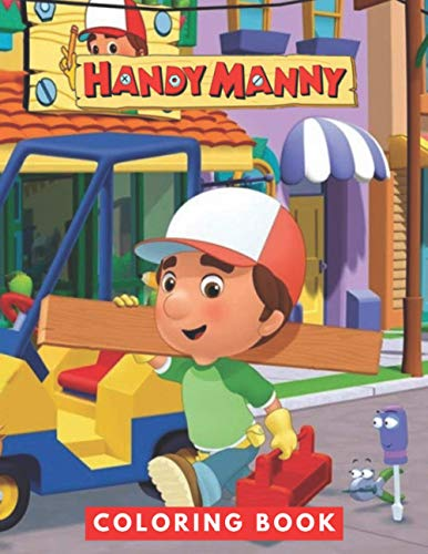 Handy Manny Coloring Book: Perfect Christmas Gift For Kids And Adults Who Love Handy Manny: Unofficial Coloring Book For Encouraging Creativity. Handy Manny Colouring Book