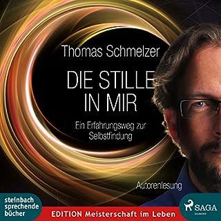Die Stille in mir     Ein Erfahrungsweg zur Selbstfindung              Autor:                                                                                                                                 Thomas Schmelzer                               Sprecher:                                                                                                                                 Thomas Schmelzer                      Spieldauer: 5 Std. und 29 Min.     9 Bewertungen     Gesamt 4,7