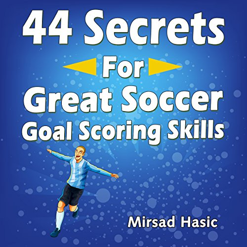 44 Secrets for Great Soccer Goal Scoring Skills audiobook cover art