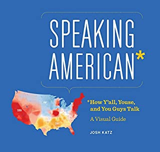 Speaking American: How Y'all, Youse , and You Guys Talk: A Visual Guide