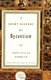 A Short History of Byzantium by John Julius Norwich (December 29,1998)