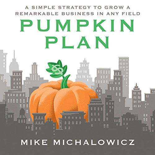 The Pumpkin Plan     A Simple Strategy to Grow a Remarkable Business in Any Field              By:                                                                                                                                 Mike Michalowicz                               Narrated by:                                                                                                                                 Mike Michalowicz                      Length: 6 hrs and 2 mins     144 ratings     Overall 4.5