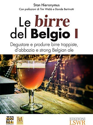 Le birre del Belgio I: Degustare e produrre birre trappiste, d'abbazia e Strong Belgian Ale