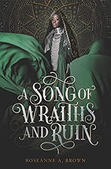 A Song of Wraiths and Ruin by [Roseanne A. Brown]