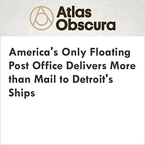 America's Only Floating Post Office Delivers More than Mail to Detroit's Ships audiobook cover art