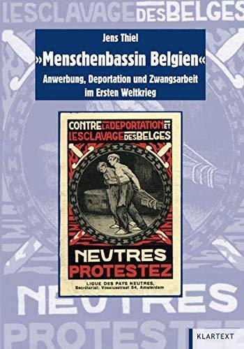 Menschenbassin Belgien: Anwerbung, Deportation und Zwangsarbeit im Ersten Weltkrieg (Schriften der Bibliothek für Zeitgeschichte - Neue Folge)