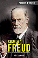 Sigmund Freud: The Man, the Scientist, and the Birth of Psychoanalysis (Pioneers of Science)