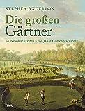 Die großen Gärtner: 40 Persönlic...