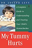 My Tummy Hurts: A Complete Guide to Understanding and Treating Your Child's Stomachaches
