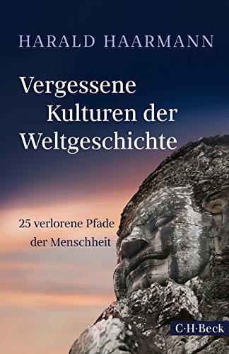 Vergessene Kulturen der Weltgeschichte: 25 verlorene Pfade der Menschheit